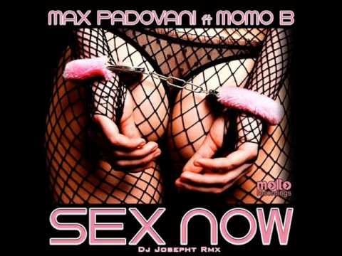 MAX PADOVANI ft.Momo B - Sex Now (Dj Josepht Rmx)