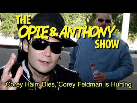 Opie & Anthony: Corey Haim Dies, Corey Feldman Is Hurting (03/10-03/12/10)