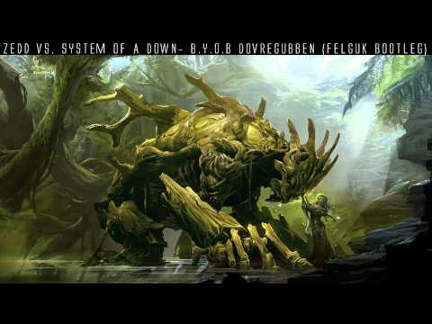 Zedd vs Sistem of a Down  BYOB Dovregubben  Felguk Bootleg