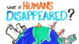 If Humans Disappeared What Will Happen to the Eath?