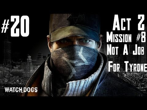 Watch Dogs - Walkthrough -  Part 20 - Act 2 - Mission #8 - Not A Job For Tyrone