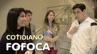 Cotidiano - Fofoca