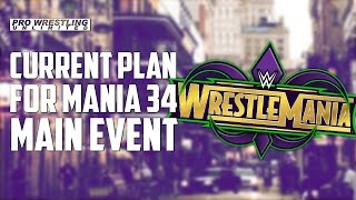 Current Plan For The WrestleMania 34 Main Event