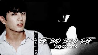 "[FF] jungkook - ""the bad blind date"""