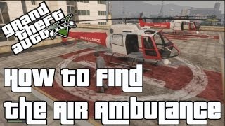 GTA V How To Find The Air Ambulance Helicopter In
