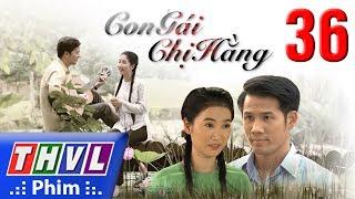 THVL | Con gái chị Hằng - Tập 36