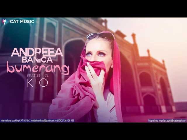 Andreea Banica feat. Kio - Bumerang (Official Single HQ)