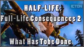 Half-Life: Full-life Consequences 2: What Has Tobe Done