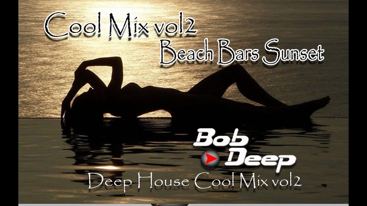 Beach bars sunset cool deep house vol2 bob deep mix best for Deep house music mix