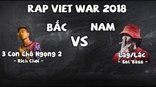 『Đại Chiến Bắc Nam 2018』3 Con Chó Ngọng 2 - Rich Choi & Lác/Lag - Sol'Bass