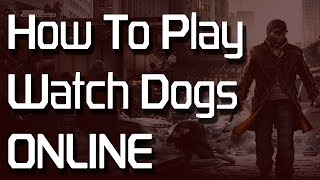 How To Play Watch Dogs Online Tutorial Unlock
