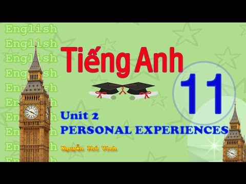 TIẾNG ANH LỚP 11 - UNIT 2 : PERSONAL EXPERIENCES | ENGLISH 11