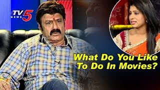 Balakrishna Interview : What Do You Like To Do In Movies?