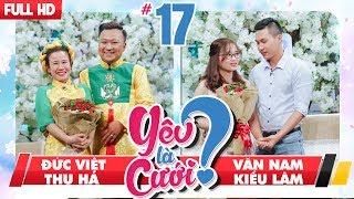 YÊU LÀ CƯỚI? | YLC #17 UNCUT | Đức Việt - Thu Hà | Văn Nam - Kiều Lâm | 100218 💙