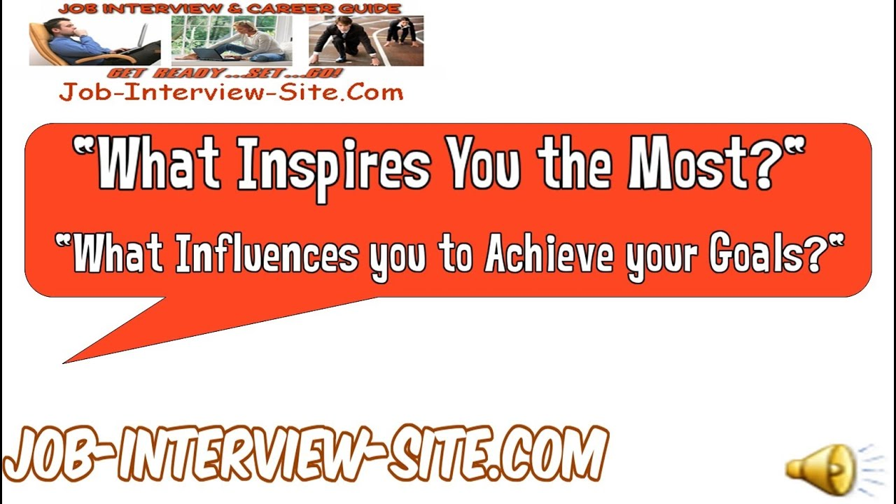 What Inspires You And Influenced You The Most Interview