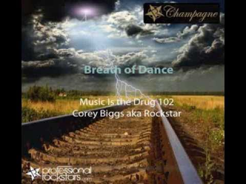 Music is the Drug 102 - Breath of Dance - Corey Biggs aka Rockstar