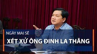 Ngày mai sẽ xét xử ông Đinh La Thăng   VTC1