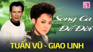 TUẤN VŨ GIAO LINH SONG CA - Đôi Song Ca Huyền Thoại Thập Niên 90 - Nhạc Vàng Xưa Để Đời