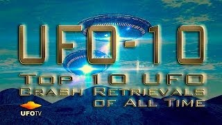 TOP 10 UFO CRASH RETRIEVALS OF ALL TIME