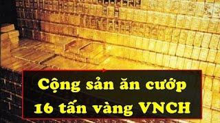 Hậu duệ VNCH tiết lộ sự thật về 16 tấn vàng bị cộng sản ăn cướp sau biến cố 1975