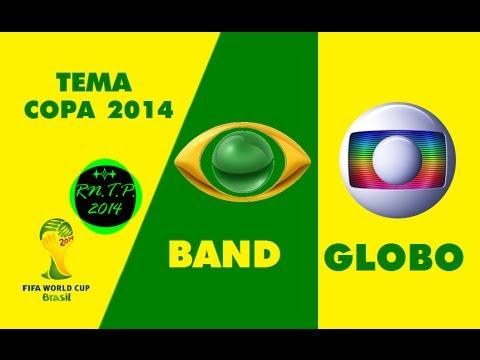 Tema Copa do Mundo 2014 -- Band e Globo