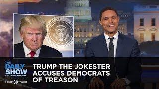 Trump the Jokester Accuses Democrats of Treason: The Daily Show