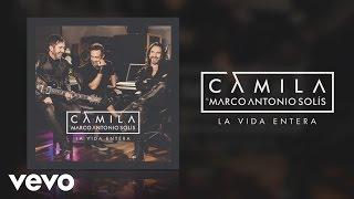 La Vida Entera – Camila ft. Marco Antonio Solís