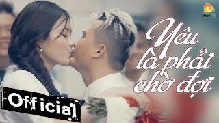 Yêu Là Phải Chờ Đợi - Sky Nguyễn (MV 4k Official)