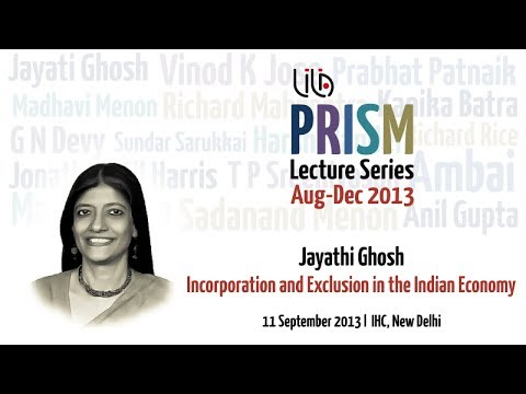 Jayati Ghosh: 'Incorporation and Exclusion in the Indian Economy' | LILA PRISM 2013
