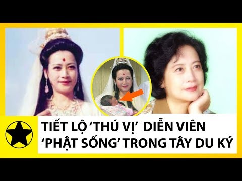 Tiết Lộ 'Thú Vị' Về Dàn Diễn Viên 'Phật Sống' Trong Tây Du Ký