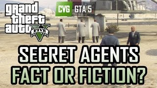 GTA 5: Secret Agents In Grand Theft Auto 5? Fact Or