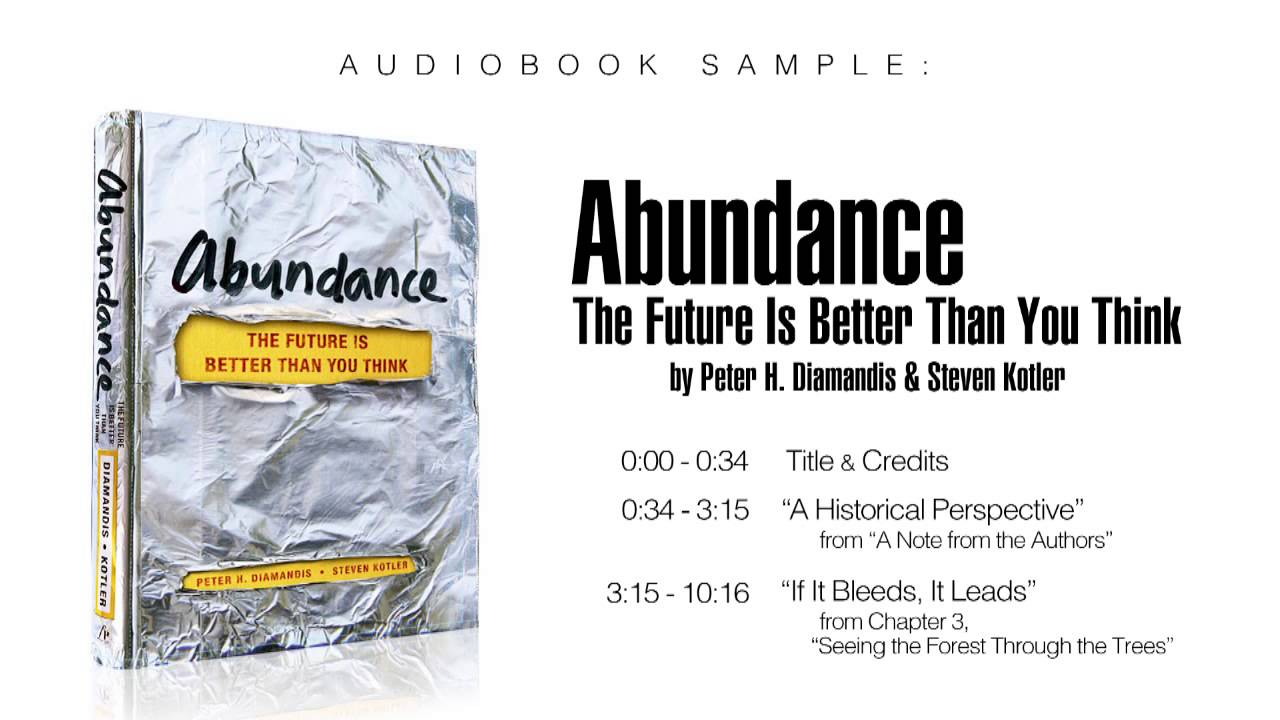 abundance the future is better than you But it is closing—fastin abundance, space entrepreneur turned innovation pioneer peter h diamandis and award-winning science writer steven kotler we will soon have the ability to meet and exceed the basic needs of every man, woman, and child on the planet abundance for all is within our grasp.