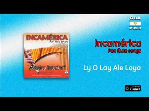 Incamérica / Pan flute songs - Ly O Lay Ale Loya