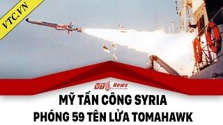Mỹ tấn công Syria - Toàn cảnh vụ Mỹ phóng 59 tên lửa Tomahawk vào Syria-Tin tức VTC.VN mới nhất 24h