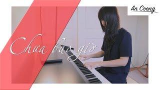 Chưa Bao Giờ - Trung Quân Idol   PIANO COVER   AN COONG PIANO