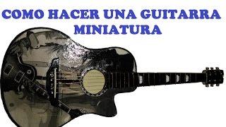 Hacer una guitarra en miniatura