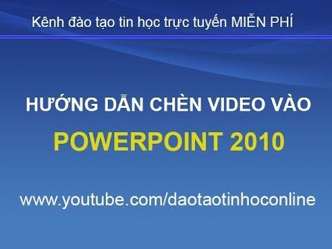 Hướng dẫn cách chèn video vào PowerPoint 2010