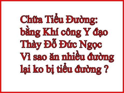Chữa Tiểu Đường - Thày Đỗ Đức Ngọc Khí Công Y Đạo Việt Nam