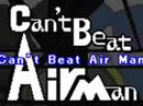 Can't Beat Air Man! / Air Man ga Taosenai