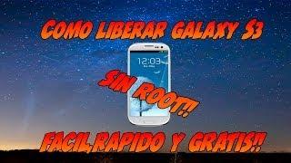 Como Liberar Galaxy S3 Facil, Gratis Y Sin ROOT!!