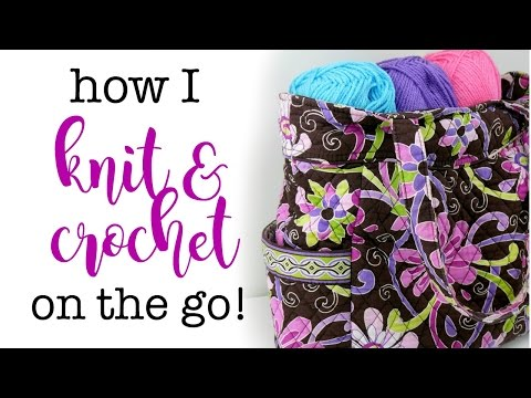 How I Crochet and Knit On The Go!  Episode 418