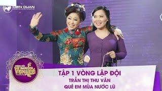 Đường đến danh ca vọng cổ | tập 1: Trần Thị Thu Vân – Quê em mùa nước lũ