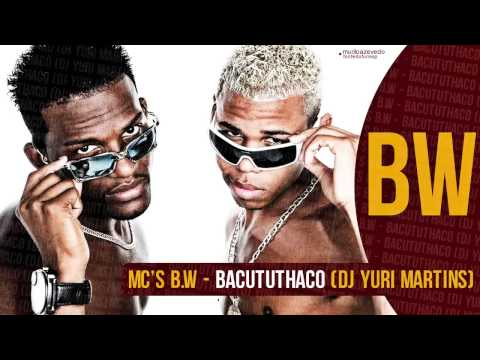 MCs BW - Bacututhaco, Barulho da Putaria (DJ Yuri Martins) Lançamento 2014