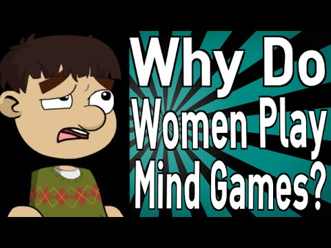 Why Do Women Play Mind Games?