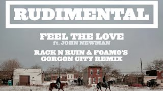 "Rudimental ""Feel The Love"" Ft. John Newman [RackNRuin"