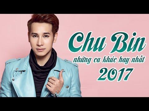 Chu Bin 2017 - Những Ca Khúc Hay Nhất và Mới Nhất 2016 Chu Bin