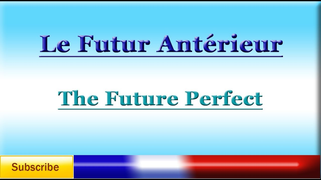 Learn french the future perfect le futur ant rieur for Future interieur