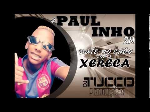 MC PAULINHO ZN - BATE NO CHÃO COM A XERECA [DJ TUCCO PRODUÇÕES]