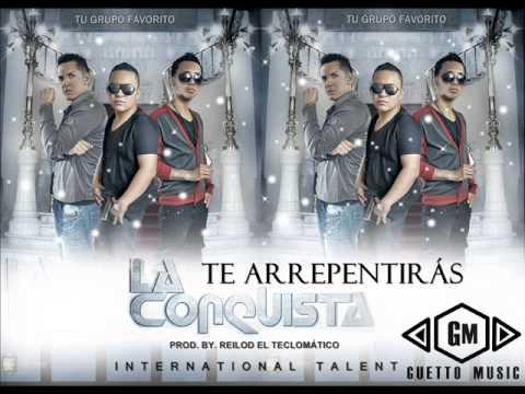 LA CONQUISTA - TE ARREPENTIRAS  ( Exito mundial 2014 ,top billboard 2013 ) REGGAETON