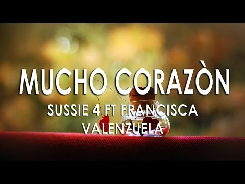 Mucho corazón - Sussie 4 ft Francisca Valenzuela